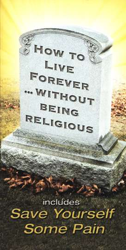 How To Live Forever Without Being Religious  -     By: Ray Comfort
