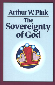 The Sovereignty of God   -              By: Arthur W. Pink