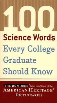 100 Science Words Every College Graduate Should Know  -     By: Editors of the American Heritage Dictionary