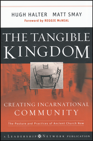 The Tangible Kingdom: Creating Incarnational Community   -              By: Hugh Halter, Matt Smay