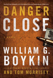 Danger Close: A Novel - eBook  -     By: William G. Boykin, Tom Morrisey