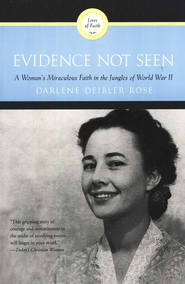 Evidence Not Seen: A Woman's Miraculous Faith in the Jungles of World War II  -     By: Darlene Deibler Rose