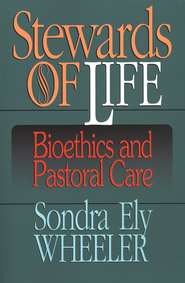 Stewards of Life: Bioethics and Pastoral Care   -     By: Sondra Wheeler