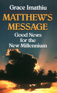 Matthew's Message: Good News for the New  Millennium  -     By: Grace Imathiu