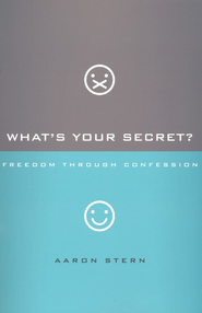 What's Your Secret? Freedom through Confession   -              By: Aaron Stern, Craig Borlase