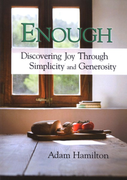 Enough: Discovering Joy Through Simplicity and Generosity  -     By: Adam Hamilton