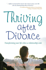 Thriving After Divorce: Transforming Your Life When a Relationship Ends  -     By: Tonja Evetts Weimer