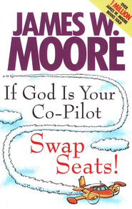 If God Is Your Co-pilot, Swap Seats!  -     By: James W. Moore