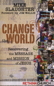 Change the World: Recovering the Message and Mission of Jesus  -     By: Michael Slaughter