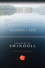 Growing Strong in the Seasons of Life   -     By: Charles R. Swindoll