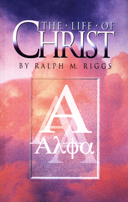 The Life of Christ   -              By: Ralph Riggs