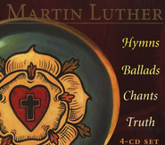 Martin Luther: Hymns, Ballads, Chants, Truth--4 CD Set   -
