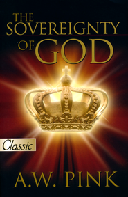 The Sovereignty of God  -     By: A.W. Pink