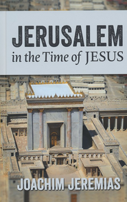 Jerusalem in the Time of Jesus(A CBD Exclusive!)   -     By: Joachim Jeremias