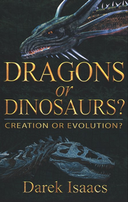 Dragons or Dinosaurs?, Creation or Evolution  -     By: Darek Issacs