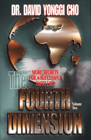 The Fourth Dimension Volume 2: More Secrets For A Successful Faith Life  -     By: David Yonggi Cho