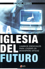 La Iglesia del Futuro  (Church Next)  -     By: Eddie Gibbs