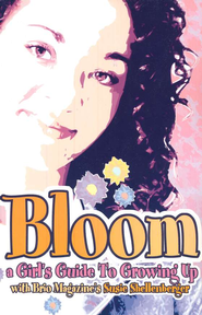Bloom: A Girl's Guide to Growing Up   -     By: Susie Shellenberger