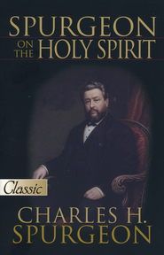 Spurgeon on the Holy Spirit  -              By: Charles H. Spurgeon