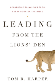 Leading from the Lion's Den: Leadership Principles from Every Book of the Bible - eBook  -     By: Tom R. Harper