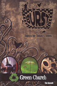 Burst - Green Church: Topics for Today's Teens - Leader's Guide  -     By: Tim Gossett