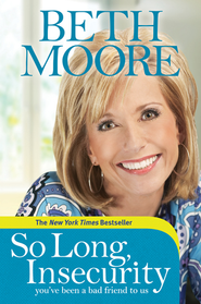 So Long, Insecurity: You've Been a Bad Friend to Us - eBook  -     By: Beth Moore