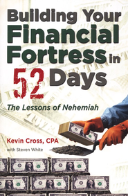 Building Your Financial Fortress in 52 Days: The Lessons of Nehemiah  -     By: Kevin Cross