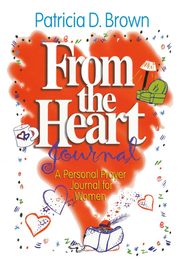 From The Heart Journal   -     By: Patricia D. Brown