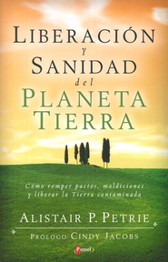 Liberaci&#243n y Sanidad del Planeta Tierra  (Releasing Heaven on Earth)  -     By: Alistair P. Petrie