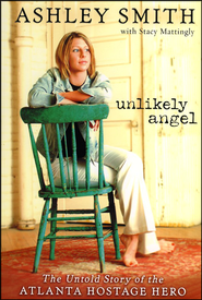 Unlikely Angel: The Untold Story of the Atlanta Hostage Hero (slightly imperfect)  -              By: Ashley Smith