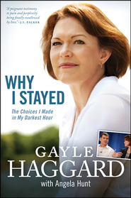 Why I Stayed: The Choices I Made in My Darkest Hour - eBook  -     By: Gayle Haggard, Angela Hunt