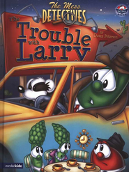 The Trouble with Larry: The Mess Detectives #6, A  VeggieTales Picture Book  -     By: Doug Peterson