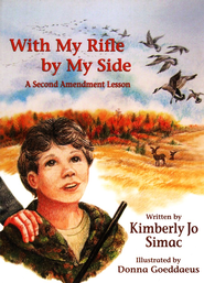 With My Rifle by My Side: A Second Amendment Lesson  -     By: Kimberly Jo Simac     Illustrated By: Donna Goeddaeus