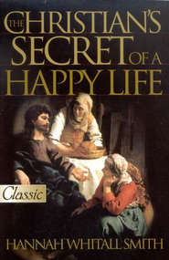 The Christian's Secret of a Happy Life                Revised and Updated  -     By: Hannah Whitall Smith