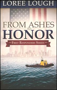 From Ashes to Honor, First Responders Series #1   -              By: Loree Lough