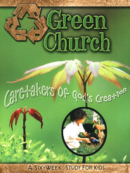 Green Church - Caretakers of God's Creation: A Six-Week Study for Children  -     By: Suzann Wade, Daphna Flegal