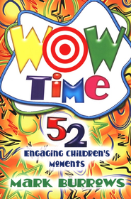 Wow Time: 52 Engaging Children's Moments  -              By: Mark Burrows