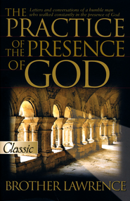The Practice of the Presence of God   -     By: Brother Lawrence