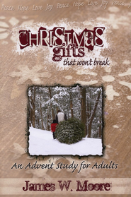 Christmas Gifts That Won't Break: An Advent Study for Adults  -     By: James W. Moore