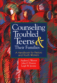 Counseling Troubled Teens and Their Families   -     By: Andrew J. Weaver, John D. Preston, Leigh W. Jerome