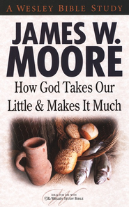 How God Takes Our Little and Makes It Much  -     By: James W. Moore