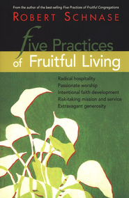 Five Practices of Fruitful Living  -     By: Robert C. Schnase