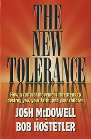The New Tolerance   -              By: Josh McDowell, Bob Hostetler