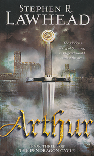 Arthur, Pendragon Cycle Series #3   -              By: Stephen R. Lawhead