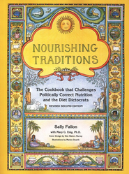 Nourishing Traditions: The Cookbook that Challenges Politically Correct Nutrition and the Diet Dictocrats, Revised Second Edition  -     By: Sally Fallon