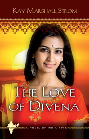 The Love of Divena, Blessings of India Series #3   -              By: Kay Marshall Strom