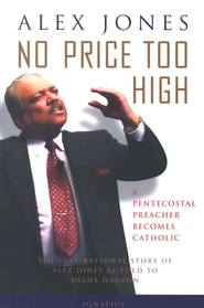 No Price Too High: A Pentecostal Preacher Becomes Catholic: The Inspriational Story Of Alex Jones  -     By: Alex Jones