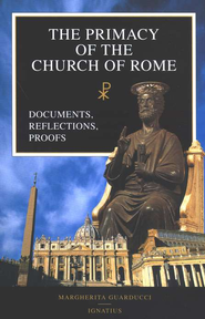 The Primacy of the Church of Rome: Documents, Reflections, Proofs  -     By: Margherita Guarducci