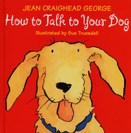How to Talk to Your Dog   -     By: Jean Craighead George     Illustrated By: Sue Truesdell