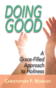 Doing Good: A Grace-Filled Approach to Holiness  -     By: Christopher Momany
